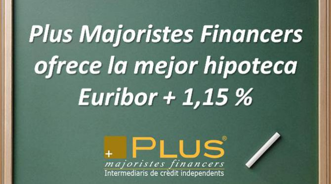 Plus Majoristes Financers, ¡Ofrece la mejor hipoteca del mercado!