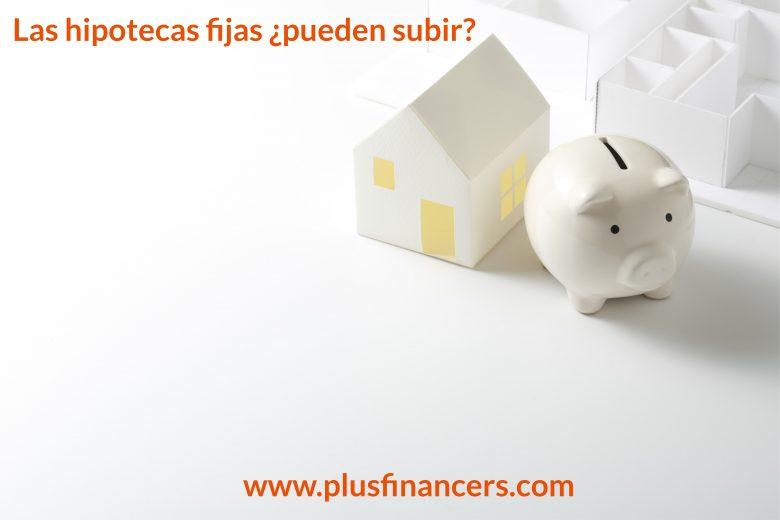 ¿En qué casos puede subir el coste de una hipoteca con interés fijo?