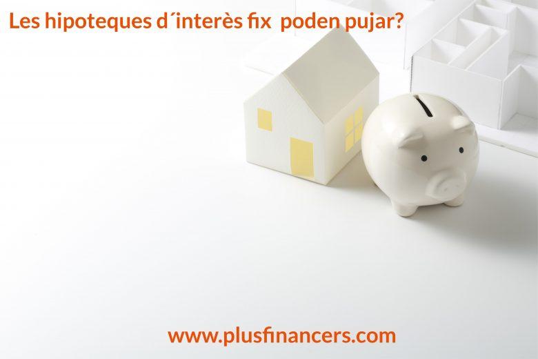 En quins casos pot pujar el cost d'una hipoteca amb interès fix?